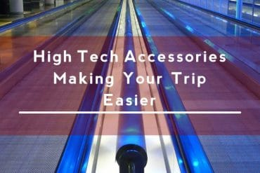 FlightHub's Top High Tech Accessories For Making Your Trip Easier