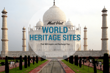 Must Visit World Heritage Sites That Will Inspire and Recharge You