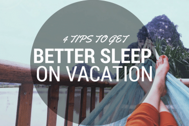 4 Tips to Get Better Sleep While on Vacation