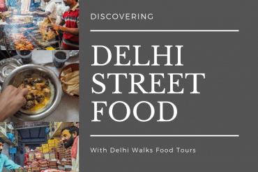 Discovering Delhi Street Food – Delhi Walks Food Tour Review
