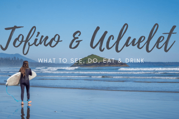 What to Do in Tofino and Ucluelet – A 3 Day Weekend Guide